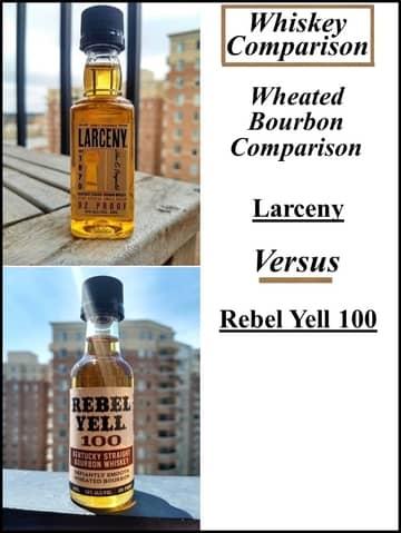 Wheated Comparison Larceny Vs Rebel Yell 100 The Whiskey